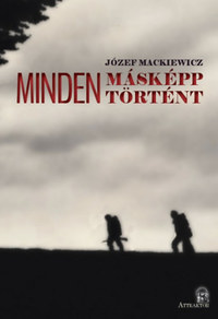 Józef Mackiewicz: Minden másképp történt I-II. -  (Könyv)