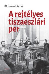 Blutman László: A rejtélyes tiszaeszlári per -  (Könyv)
