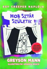 Greyson Mann: Mob sztár születik - Egy creeper naplója - második könyv -  (Könyv)