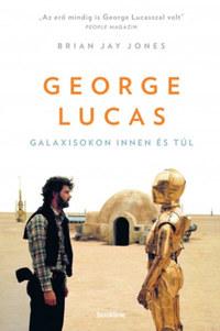 Brian Jay Jones: George Lucas - Galaxisokon innen és túl -  (Könyv)