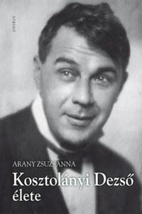Arany Zsuzsanna: Kosztolányi Dezső élete -  (Könyv)