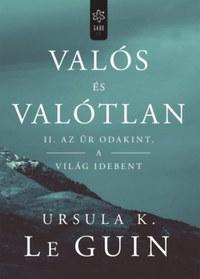 Ursula K. Le Guin: Valós és valótlan II. - Az űr odakint, a világ idebent -  (Könyv)