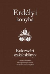 Erdélyi konyha -- Kolozsvári szakácskönyv -  (Könyv)
