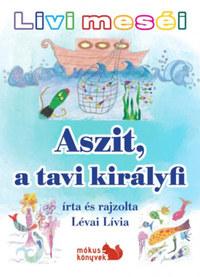 Lévai Lívia: Livi meséi - Aszit, a tavi királyfi -  (Könyv)