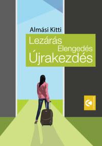 Almási Kitti: Lezárás, Elengedés, Újrakezdés -  (Könyv)