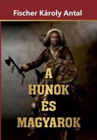 Fischer Károly Antal: A Hunok és Magyarok -  (Könyv)
