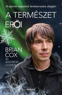 Brian Cox, Andrew Cohen: A természet erői -  (Könyv)