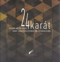 24 karát - Kortárs költők versei Arany János születésének 200. évfordulójára -  (Könyv)