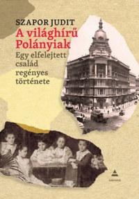 Szapor Judit: A világhírű Polányiak - Egy elfelejtett család regényes története -  (Könyv)