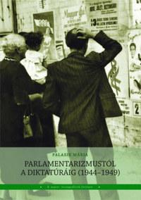 Parlamentarizmustól a diktatúráig (1944-1949) -  (Könyv)