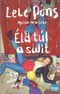 Melissa de la Cruz, LeLe Pons: Éld túl a sulit! - Egy online díva naplója -  (Könyv)