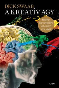 Dick Swaab: A kreatív agy - Hogyan hat egymásra az ember és a világ -  (Könyv)