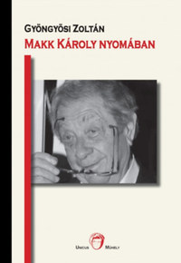 Gyöngyösi Zoltán: Makk Károly nyomában -  (Könyv)