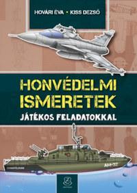 Hovári Éva, Kiss Dezső: Honvédelmi ismeretek - Játékos feladatokkal -  (Könyv)
