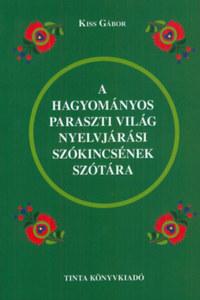 A hagyományos paraszti világ nyelvjárási szókincsének szótára -  (Könyv)