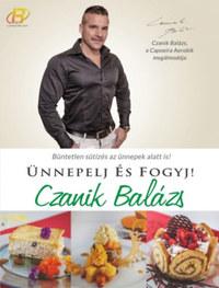 Czanik Balázs: Ünnepelj és fogyj! -  (Könyv)