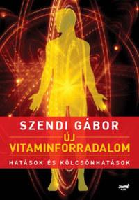Szendi Gábor: Új vitaminforradalom - Hatások és kölcsönhatások -  (Könyv)