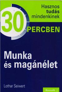 Seiwert, Lothar: Munka és magánélet - Hasznos tudás mindenkinek 30 percben -  (Könyv)