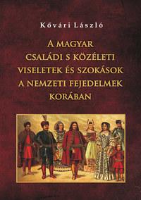 Kővári László: A magyar családi s közéleti viseletek és szokások a nemzeti fejedelmek korában -  (Könyv)
