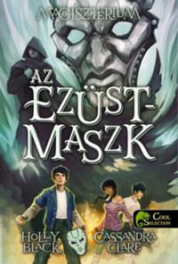 Holly Black, Cassandra Clare: Magisztérium 4. - Az ezüstmaszk - puha kötés -  (Könyv)