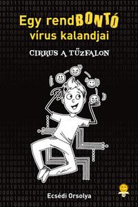 Ecsédi Orsolya: Cirrus a Tűzfalon - Egy rendbontó vírus kalandjai -  (Könyv)