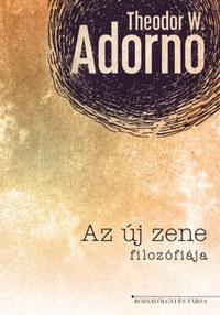 Theodor W. Adorno: Az új zene filozófiája -  (Könyv)