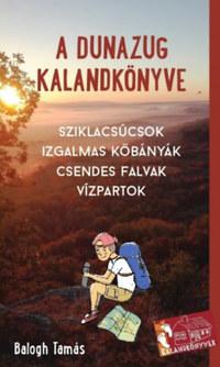 Balogh Tamás: A Dunazug kalandkönyve - Sziklacsúcsok, izgalmas kőbányák, csendes falvak, vízpartok -  (Könyv)