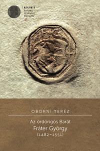 Oborni Teréz: Az ördöngös Barát - Fráter György (1482-1551) -  (Könyv)
