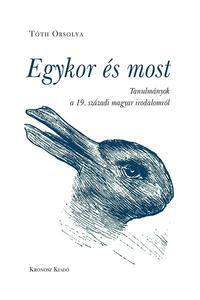 Tóth Orsolya: Egykor és most - Tanulmányok a 19. századi magyar irodalomról -  (Könyv)