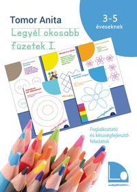 Tomor Anita: Legyél okosabb füzetek I. - Foglalkoztató és készségfejlesztő feladatok 3-5 éves gyerekeknek [második kiadás] -  (Könyv)