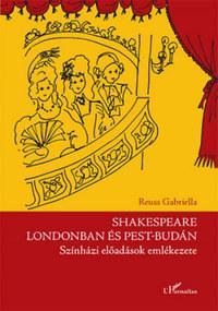 Reuss Gabriella: Shakespeare Londonban és Pest-Budán - Színházi előadások emlékezete -  (Könyv)