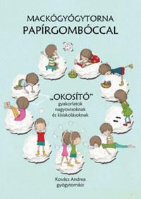 """Kovács Andrea: Mackógyógytorna papírgombóccal - """"Okosító"""" gyakorlatok nagyovisoknak és kisiskolásoknak -  (Könyv)"""