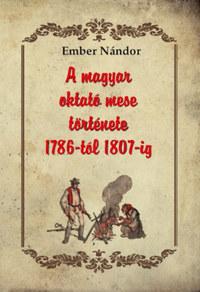 Ember Nándor: A magyar oktató mese története 1786-tól 1807-ig -  (Könyv)