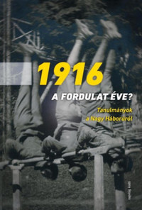 Egry Gábor (szerk.), Kaba Eszter (szerk.): 1916 - a fordulat éve? - Tanulmányok a Nagy Háborúról -  (Könyv)