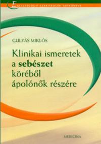 Gulyás Miklós: Klinikai ismeretek a sebészet köréből ápolónők részére -  (Könyv)