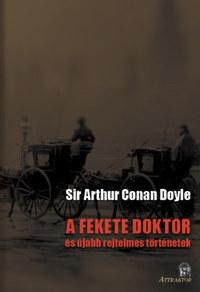 Arthur Conan Doyle: A fekete doktor - és újabb rejtelmes történetek -  (Könyv)