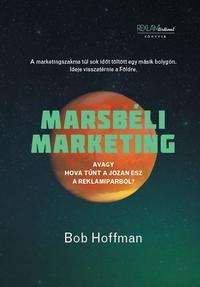 Bob Hoffman: Marsbéli Marketing - Avagy hová tűnt a józan ész a reklámiparból? -  (Könyv)