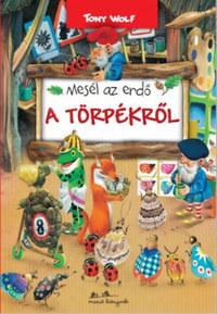 Tony Wolf: Mesél az erdő - A törpékről -  (Könyv)