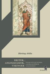 Dr. Bárány Attila: Britek, angolszászok, vikingek - Észak-Nyugat-Európa a korai középkor századaiban -  (Könyv)