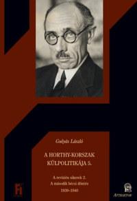 Gulyás László: A Horthy-korszak külpolitikája 5. - A revíziós sikerek 2. - A második bécsi döntés 1939-1940 -  (Könyv)