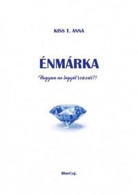 Kiss T. Anna: Énmárka - Hogyan ne legyél százas?! -  (Könyv)