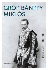 Bánffy Miklós: Kései levelek 1944-1949 -  (Könyv)