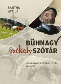 Sántha Attila: Bühnagy székely szótár -  (Könyv)