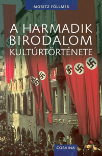 Moritz Föllmer: A Harmadik Birodalom kultúrtörténete -  (Könyv)