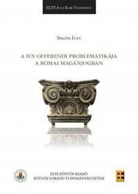 Siklósi Iván: A ius offerendi problematikája a római jogban -  (Könyv)