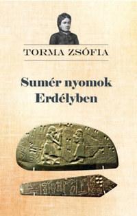 Torma Zsófia: Sumér nyomok Erdélyben -  (Könyv)