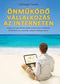 Várhegyi Tamás: Önműködő Vállalkozás az Interneten -  (Könyv)