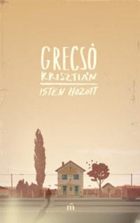 Grecsó Krisztián: Isten hozott -  (Könyv)