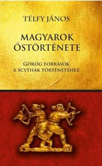 Télfy János: Magyarok őstörténete - Görög források a scythák történetéhez -  (Könyv)