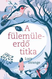 Lucy Strange: A fülemüleerdő titka -  (Könyv)